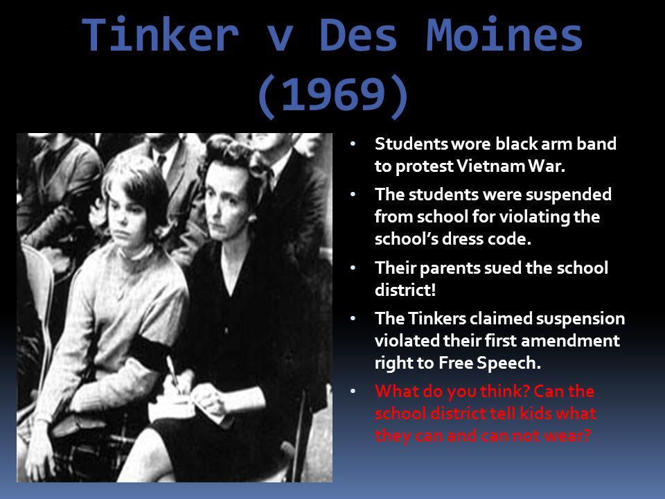 Tinker v Des Moines (1969) Students wore black arm band to protest Vietnam War.