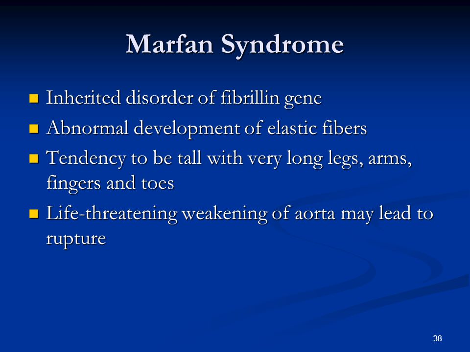 Marfan Syndrome Inherited disorder of fibrillin gene
