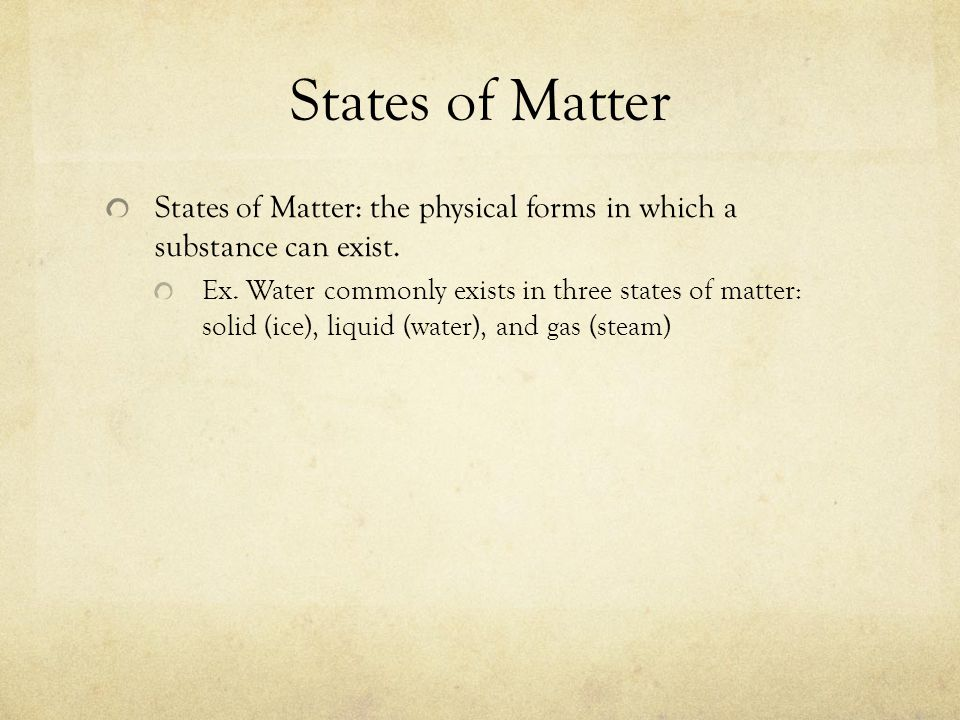 States of Matter States of Matter: the physical forms in which a substance can exist.