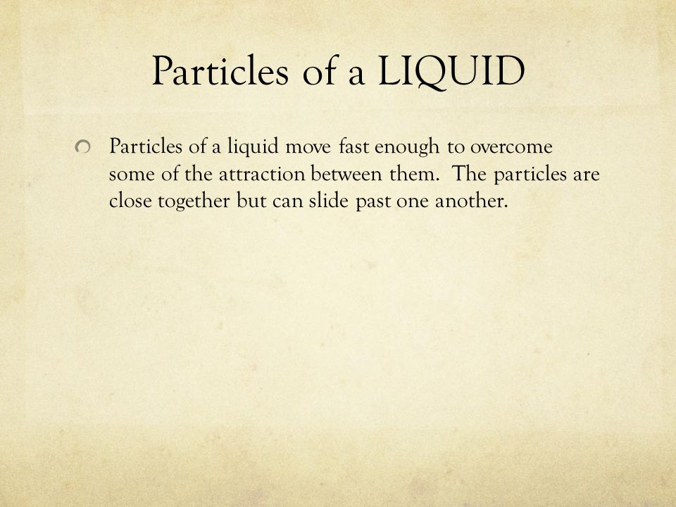 Particles of a LIQUID