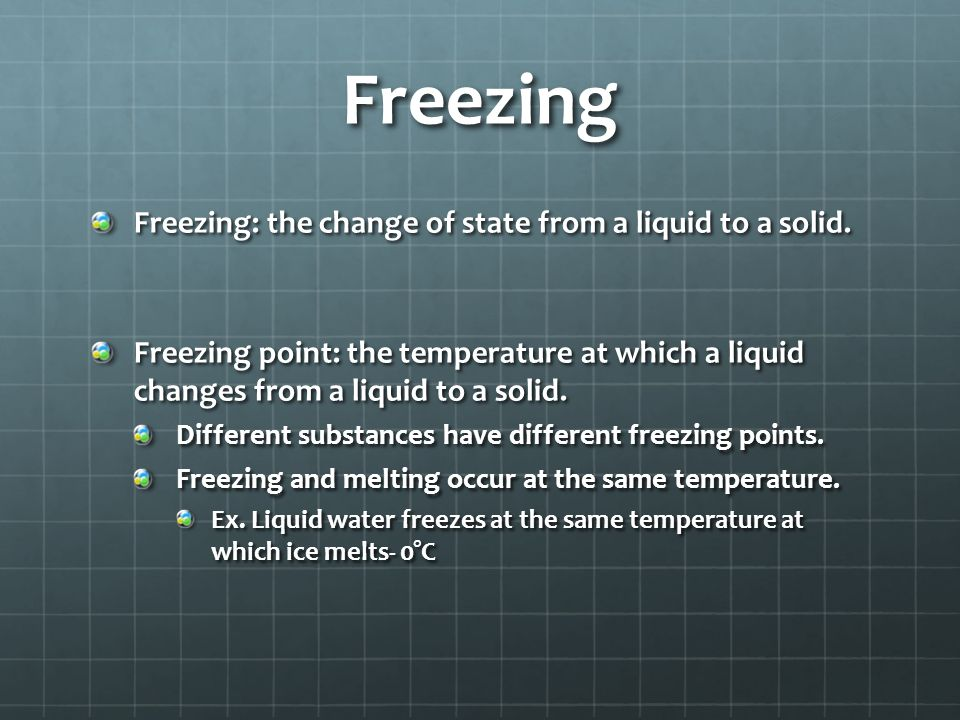 Freezing Freezing: the change of state from a liquid to a solid.