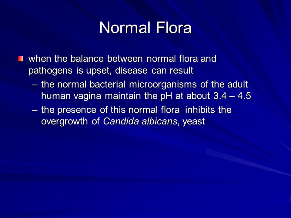 Normal Flora when the balance between normal flora and pathogens is upset, disease can result.
