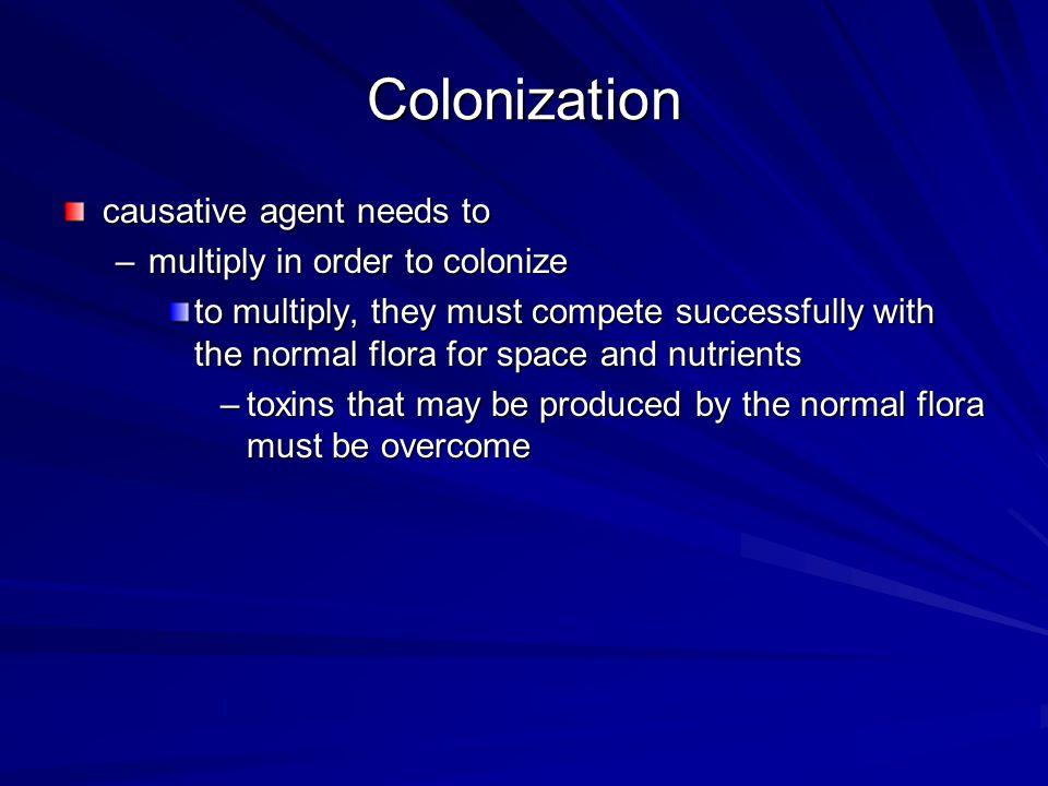 Colonization causative agent needs to multiply in order to colonize