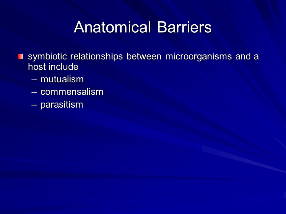 Anatomical Barriers symbiotic relationships between microorganisms and a host include. mutualism. commensalism.