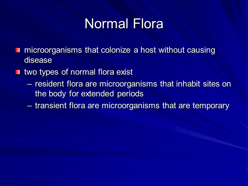 Normal Flora microorganisms that colonize a host without causing disease. two types of normal flora exist.