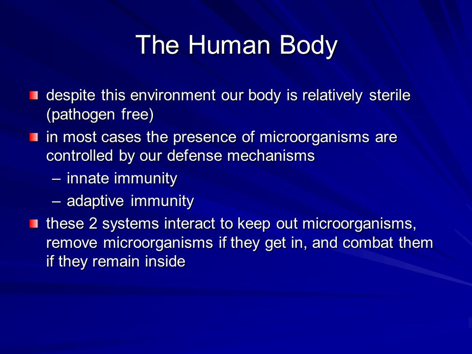 The Human Body despite this environment our body is relatively sterile (pathogen free)