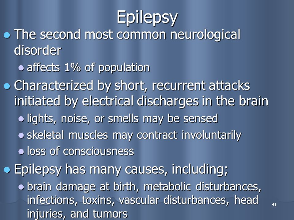 Epilepsy The second most common neurological disorder