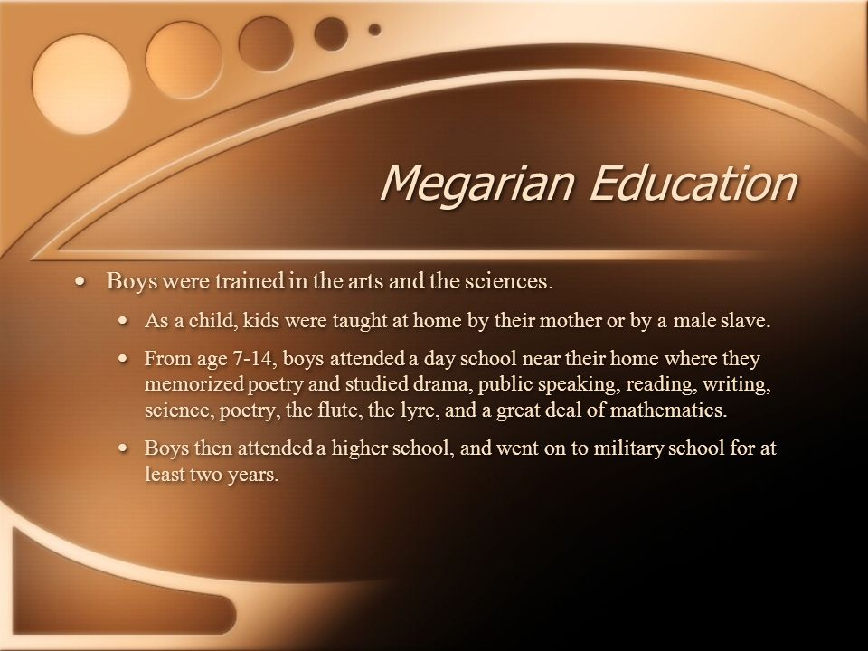 Megarian Education Boys were trained in the arts and the sciences.