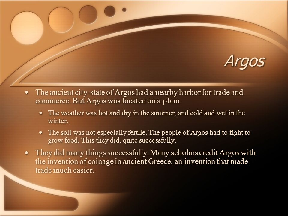 Argos The ancient city-state of Argos had a nearby harbor for trade and commerce. But Argos was located on a plain.