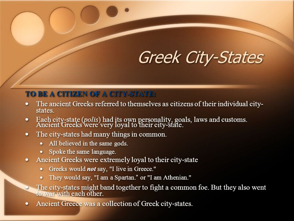 Greek City-States TO BE A CITIZEN OF A CITY-STATE: