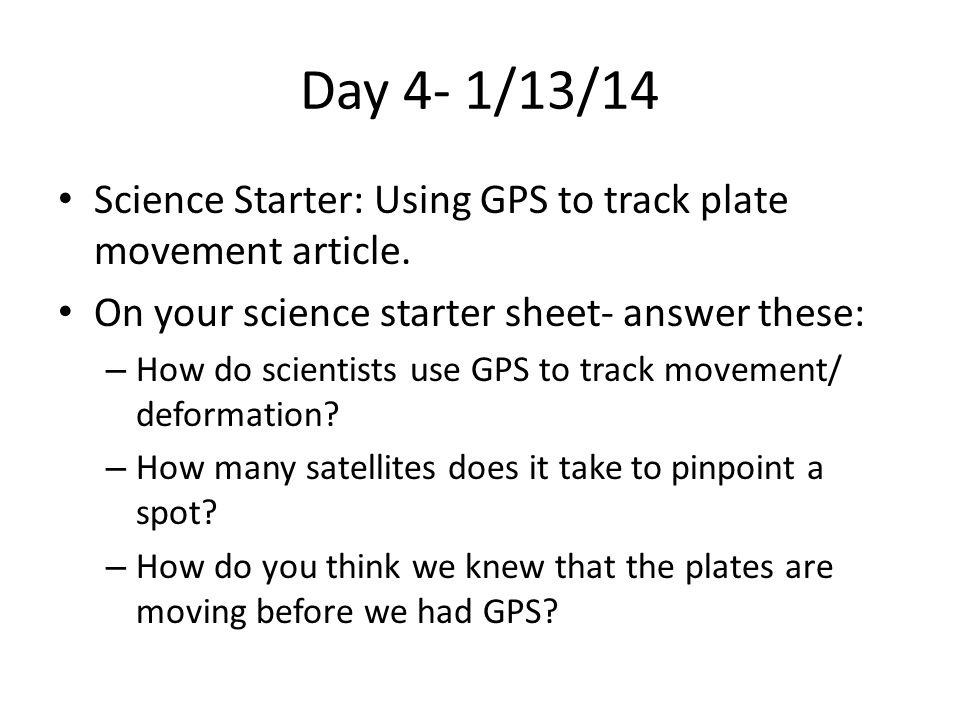 Day 4- 1/13/14 Science Starter: Using GPS to track plate movement article. On your science starter sheet- answer these: