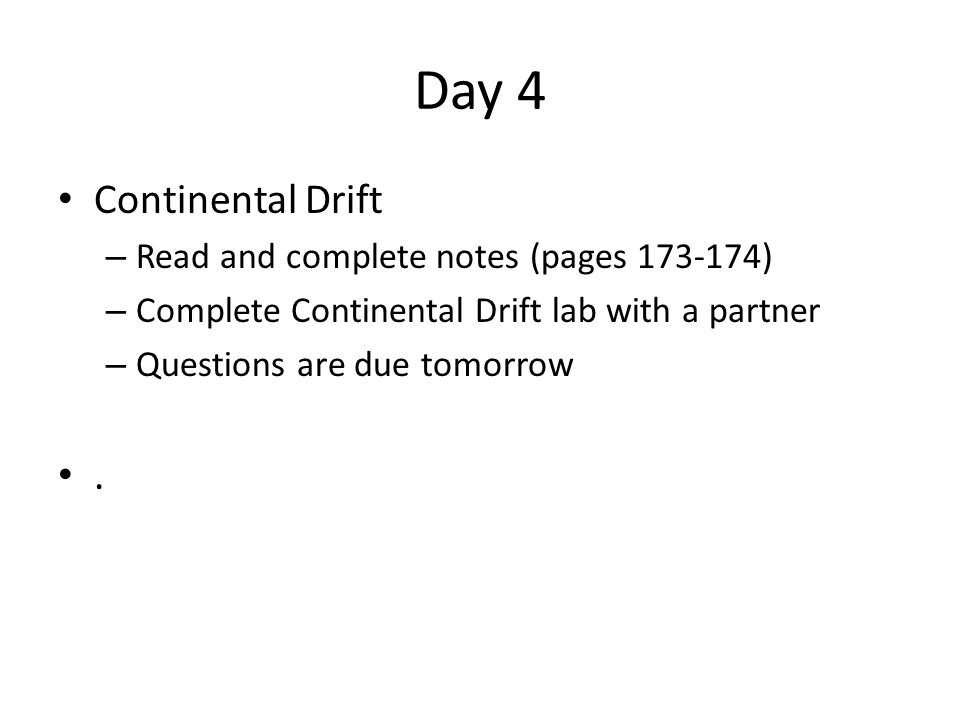 Day 4 Continental Drift . Read and complete notes (pages 173-174)