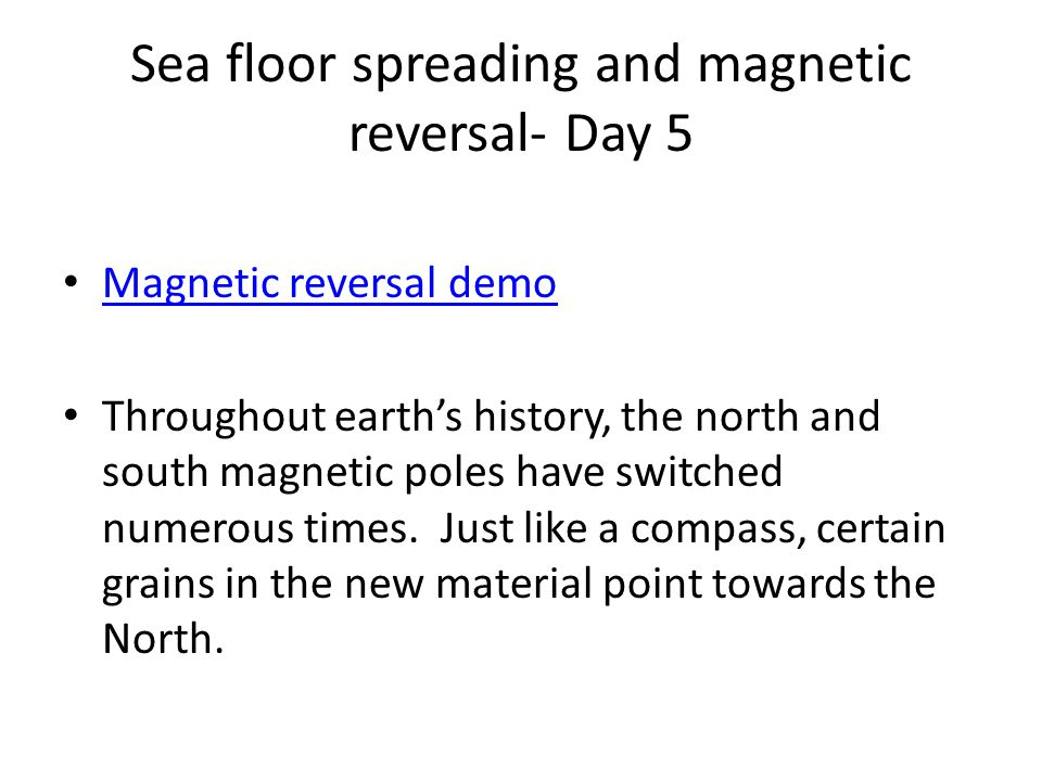 Sea floor spreading and magnetic reversal- Day 5