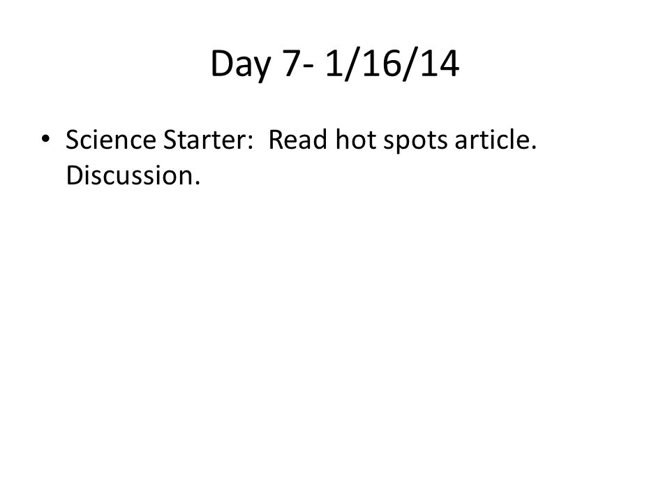 Day 7- 1/16/14 Science Starter: Read hot spots article. Discussion.