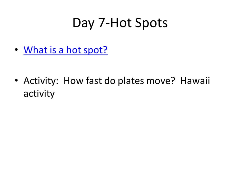 Day 7-Hot Spots What is a hot spot