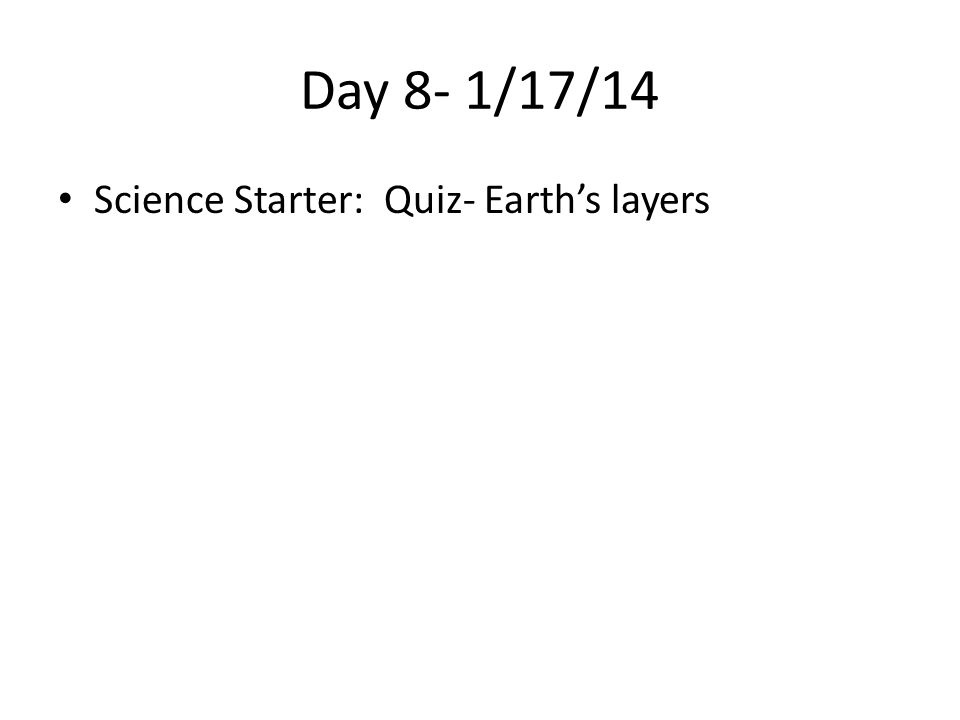 Day 8- 1/17/14 Science Starter: Quiz- Earth's layers