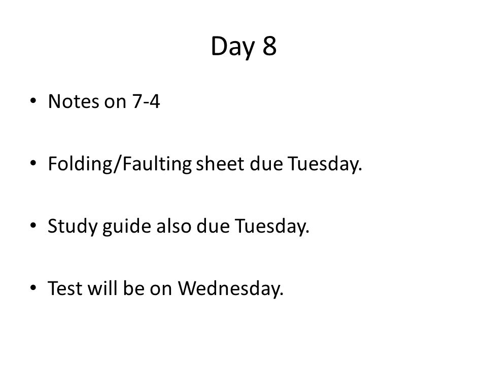 Day 8 Notes on 7-4 Folding/Faulting sheet due Tuesday.