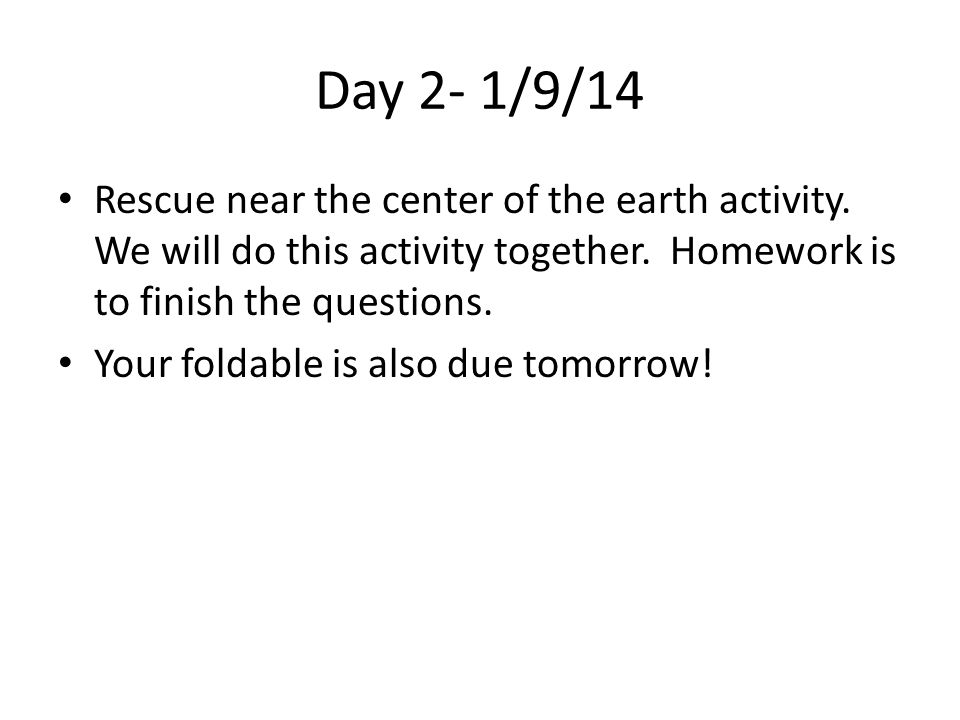 Day 2- 1/9/14 Rescue near the center of the earth activity. We will do this activity together. Homework is to finish the questions.