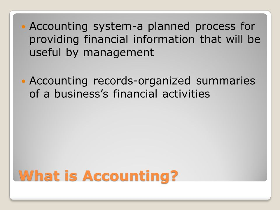 Accounting system-a planned process for providing financial information that will be useful by management