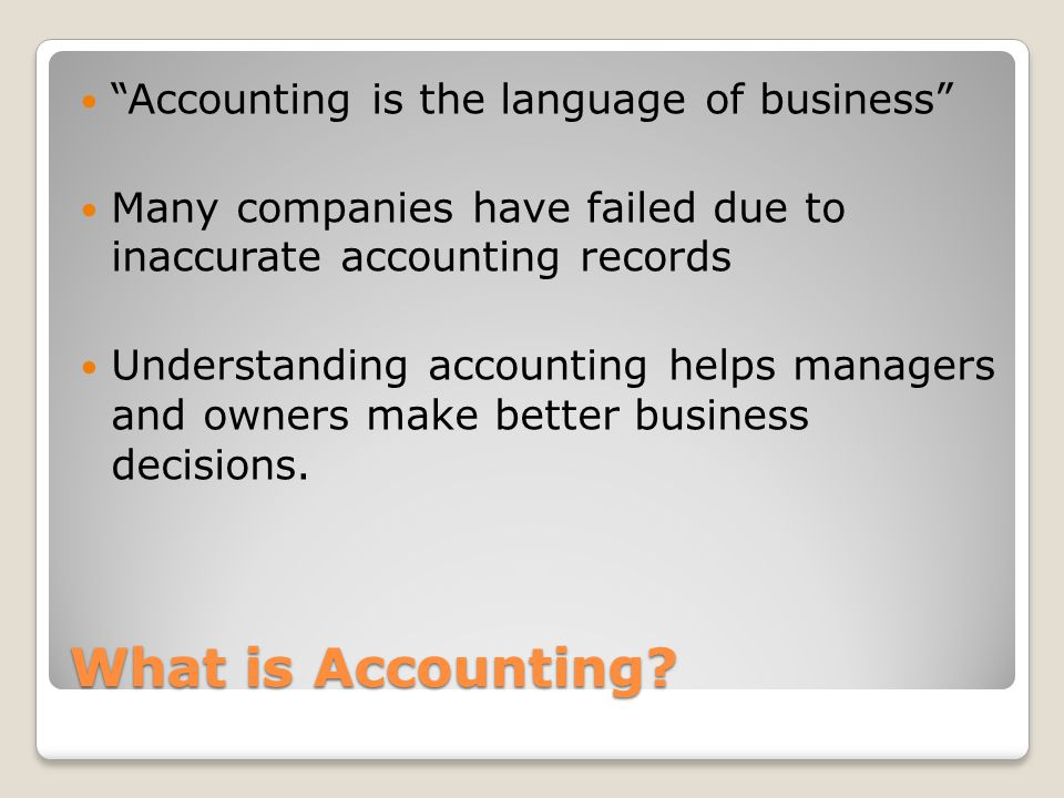 What is Accounting Accounting is the language of business
