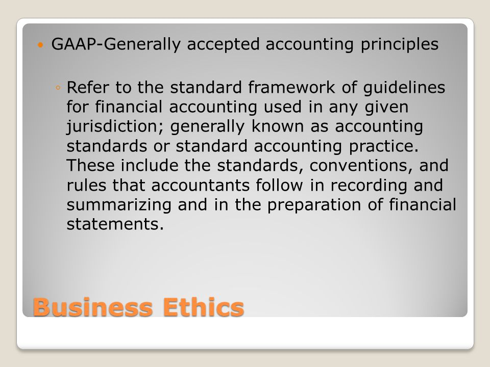 Business Ethics GAAP-Generally accepted accounting principles