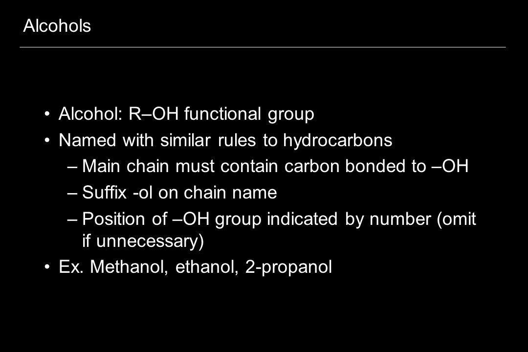 Alcohols Alcohol: R–OH functional group. Named with similar rules to hydrocarbons. Main chain must contain carbon bonded to –OH.
