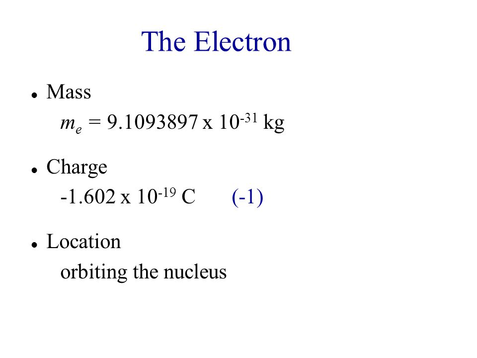 The Electron Mass me = 9.1093897 x 10-31 kg Charge