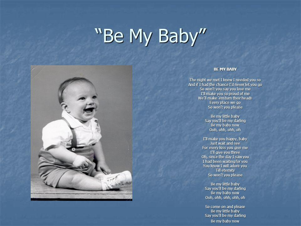 Be My Baby BE MY BABY.
