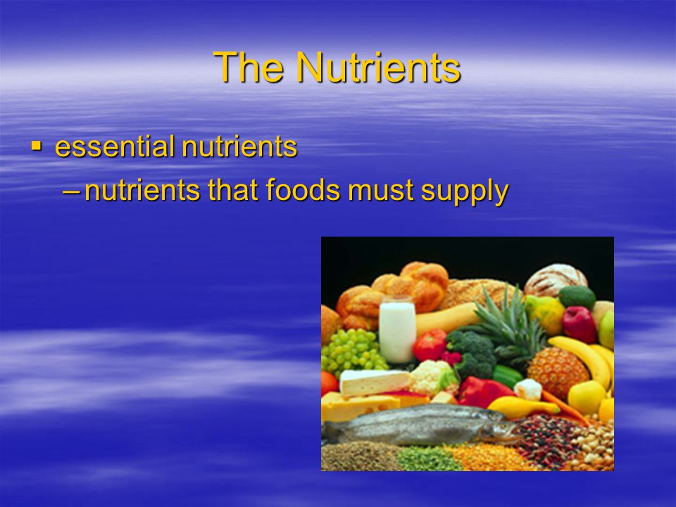 The Nutrients essential nutrients nutrients that foods must supply
