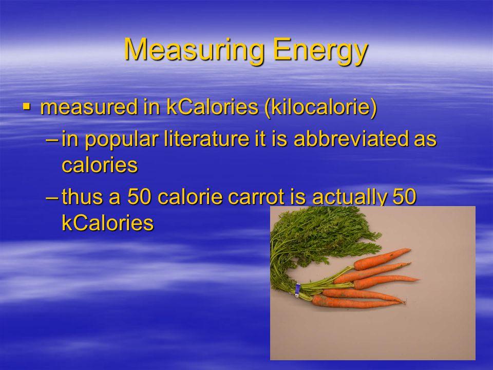 Measuring Energy measured in kCalories (kilocalorie)