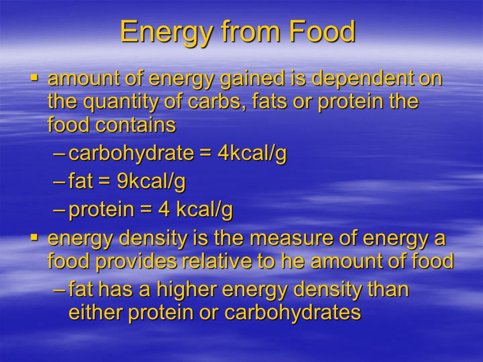 Energy from Food amount of energy gained is dependent on the quantity of carbs, fats or protein the food contains.