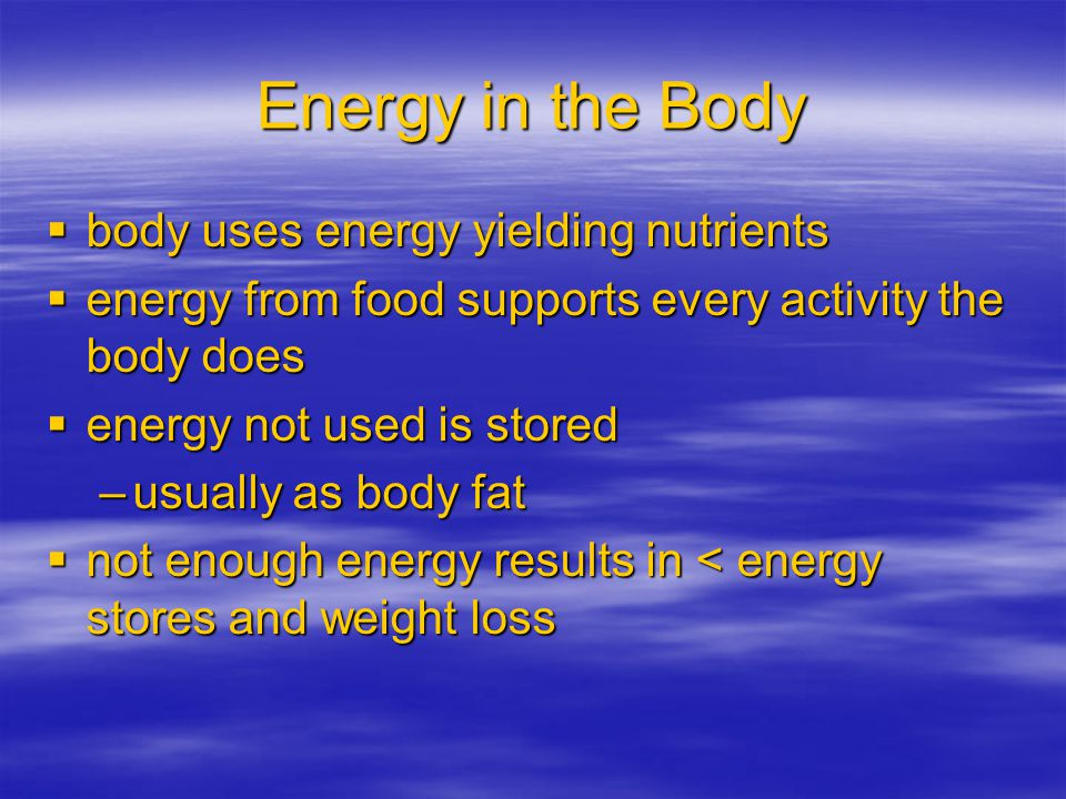 Energy in the Body body uses energy yielding nutrients