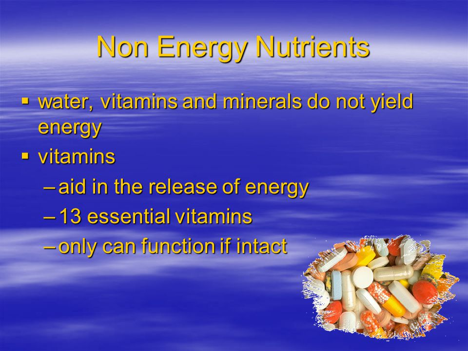 Non Energy Nutrients water, vitamins and minerals do not yield energy