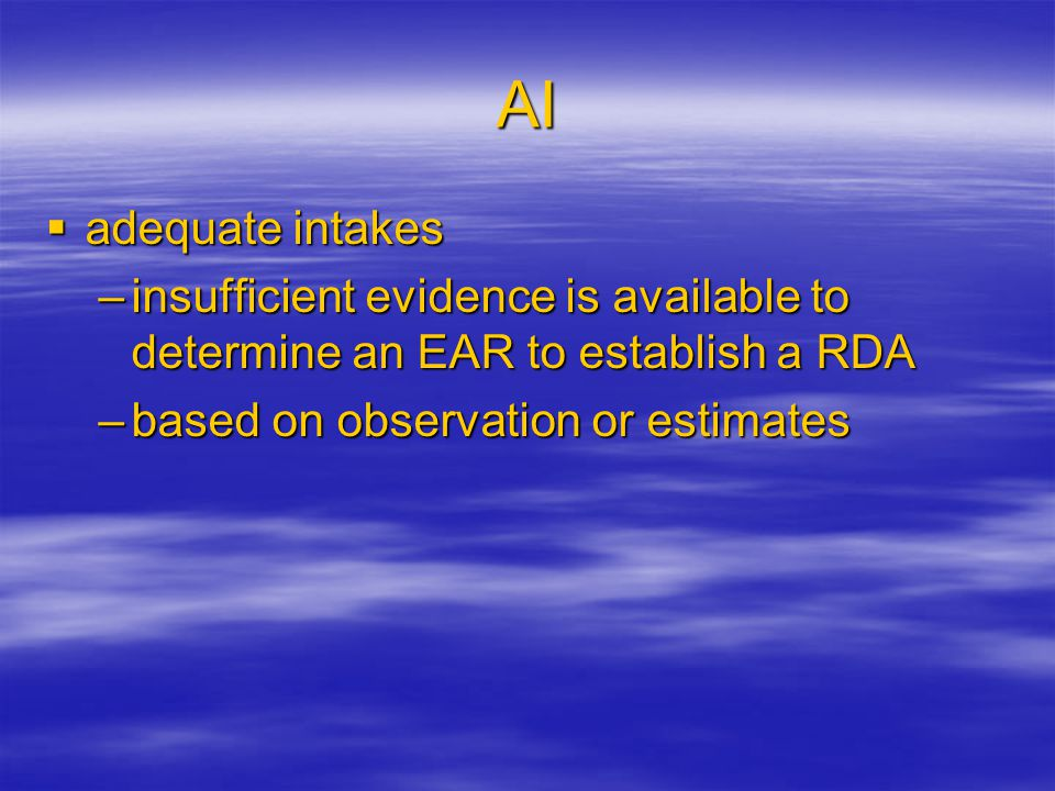 AI adequate intakes. insufficient evidence is available to determine an EAR to establish a RDA.