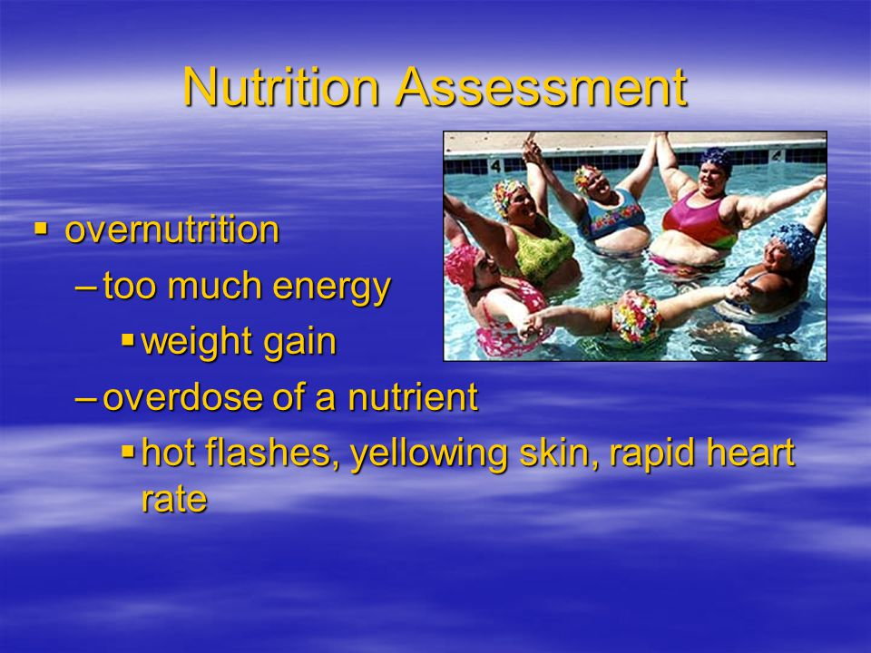 Nutrition Assessment overnutrition too much energy weight gain