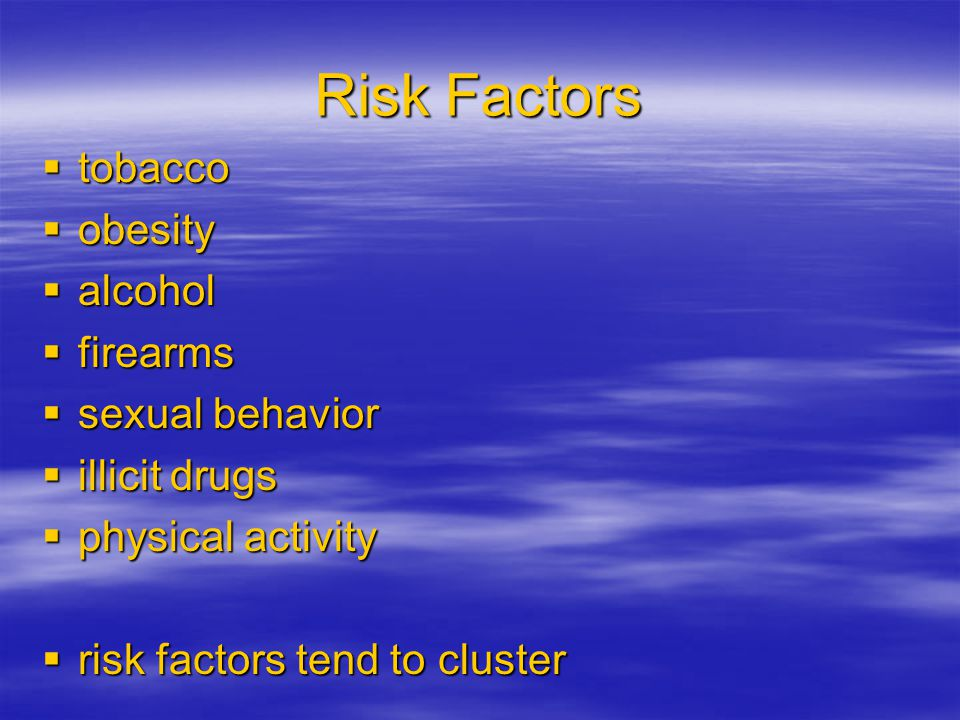 Risk Factors tobacco obesity alcohol firearms sexual behavior