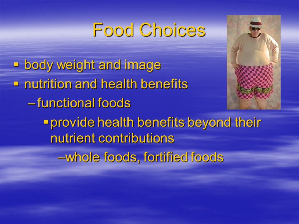 Food Choices body weight and image nutrition and health benefits