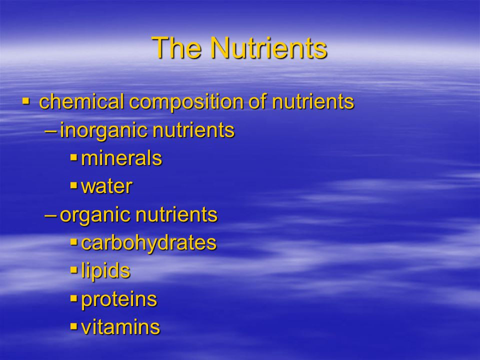 The Nutrients chemical composition of nutrients inorganic nutrients