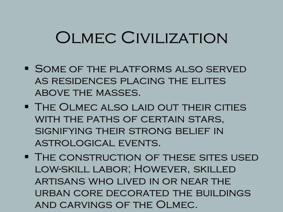 Olmec Civilization Some of the platforms also served as residences placing the elites above the masses.