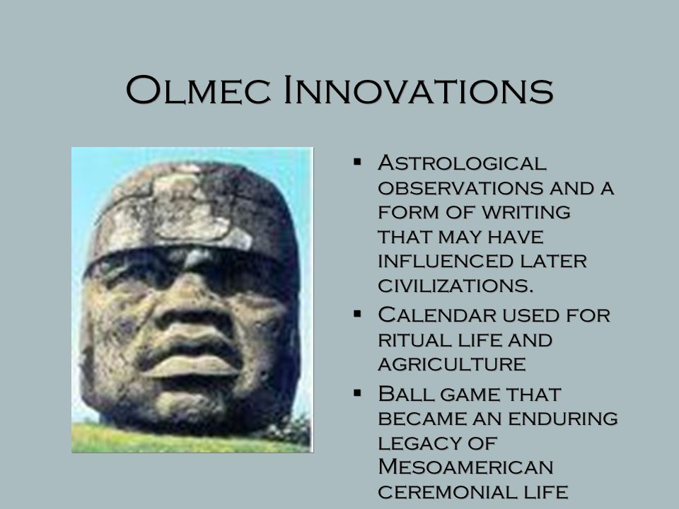 Olmec Innovations Astrological observations and a form of writing that may have influenced later civilizations.