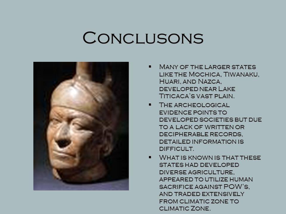 Conclusons Many of the larger states like the Mochica, Tiwanaku, Huari, and Nazca, developed near Lake Titicaca's vast plain.