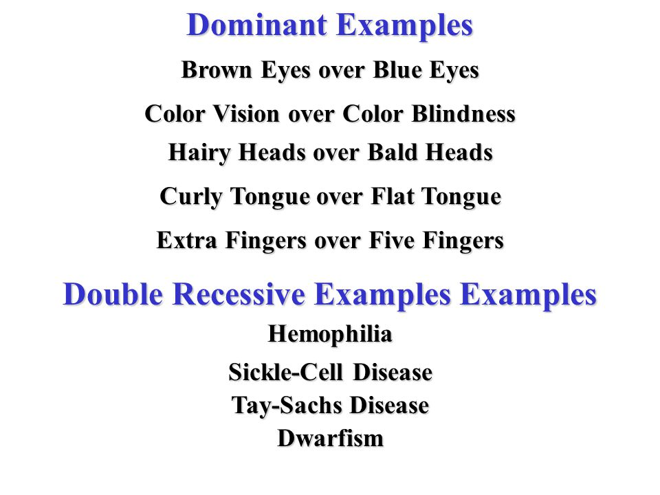 Dominant Examples Double Recessive Examples Examples