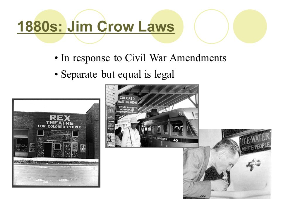 1880s: Jim Crow Laws In response to Civil War Amendments