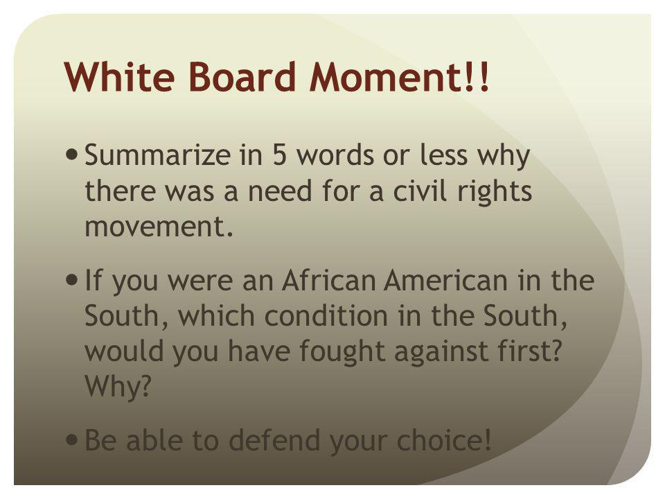 White Board Moment!! Summarize in 5 words or less why there was a need for a civil rights movement.