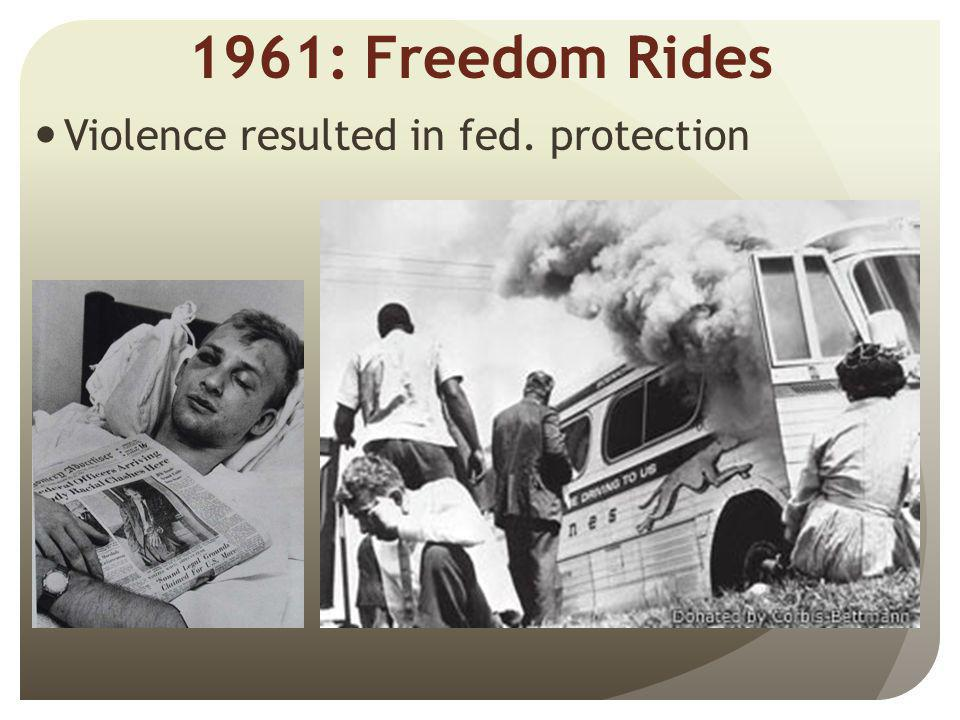 1961: Freedom Rides Violence resulted in fed. protection