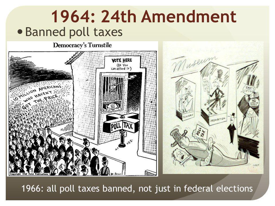 1964: 24th Amendment Banned poll taxes