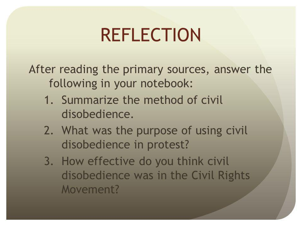 REFLECTION After reading the primary sources, answer the following in your notebook: Summarize the method of civil disobedience.