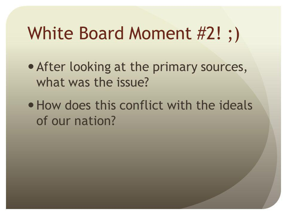 White Board Moment #2. ;) After looking at the primary sources, what was the issue.