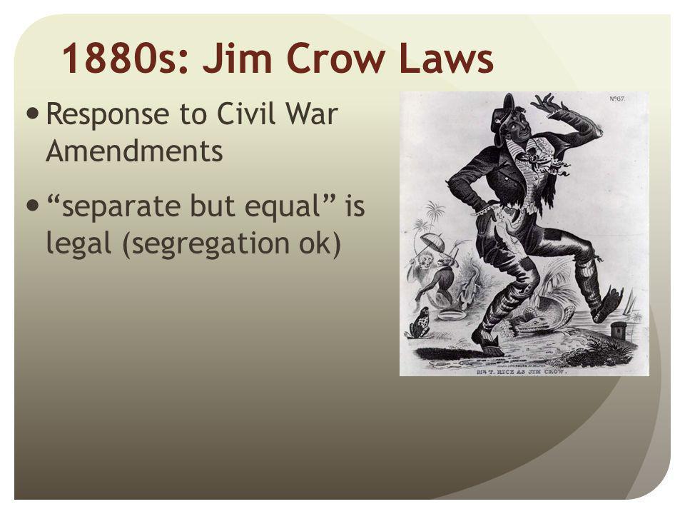 1880s: Jim Crow Laws Response to Civil War Amendments