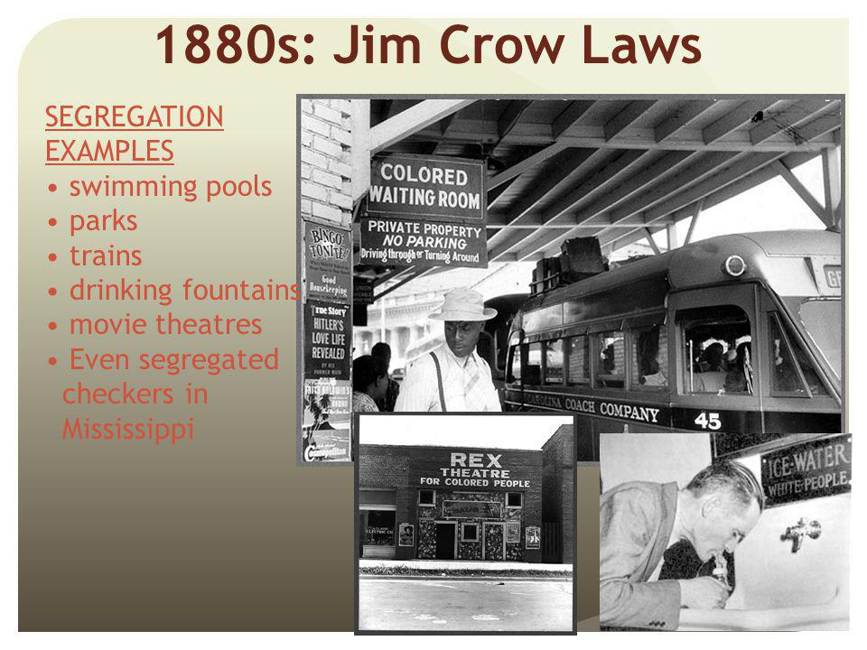 1880s: Jim Crow Laws SEGREGATION EXAMPLES swimming pools parks trains